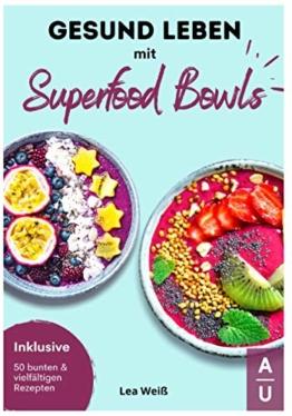 Gesund Leben mit Superfood Bowls: Das große Superfood & Bowl Kochbuch für ein gesundes Leben - 50 bunte & vielfältige Superfood & Bowl Rezepte inkl. Nährwertangaben (Bowls Kochbuch, 1. Auflage) - 1