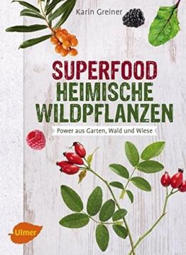 Superfood Heimische Wildpflanzen: Power aus Garten, Wald und Wiese - 1