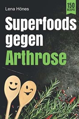 Superfoods gegen Arthrose: Das Arthrose Kochbuch mit 150 Rezepten zur Linderung von Gelenkschmerzen, Entzündungen und Schwellungen durch entzündungshemmende Ernährung. Inkl. Nährwertangaben - 1