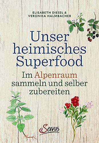 Unser heimisches Superfood: Im Alpenraum sammeln und selber zubereiten - 1